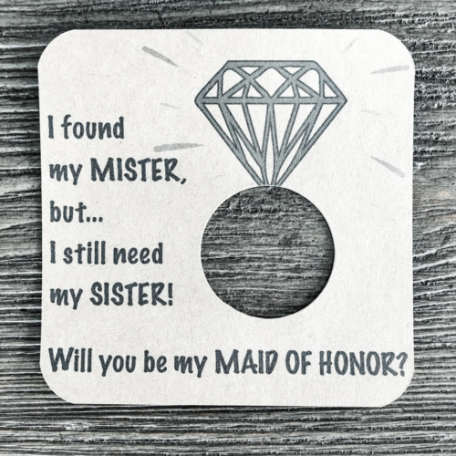I found my mister, but I still need my sister! Will you be my maid of maid of honor? Kraft brown card stock